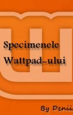 Specimenele Wattpad-ului by Deniii99