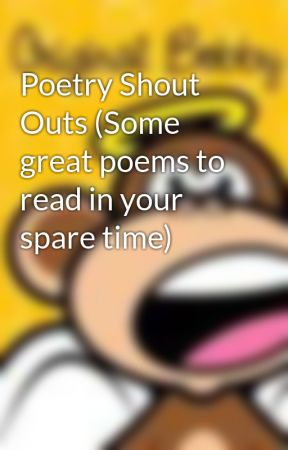 Poetry Shout Outs (Some great poems to read in your spare time) by Musicbreatheslife