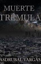 MUERTE TRÉMULA by AsdrubalAlejandro