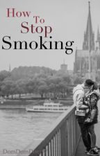 How To Stop Smoking by DomDomDom97