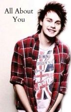 All About You - A Michael Clifford Fanfic by heyheyrebecca