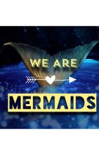We Are Mermaids by ilysaaaa