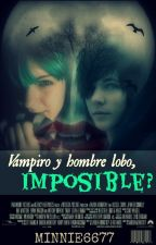Vampiro y hombre lobo, ¿imposible? by XxBreakingTheRulesxX