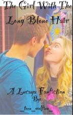 The Girl With The Long Blonde Hair (Lucaya Fanfic) by _teen_wolfiez_