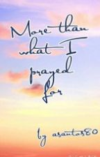 """""""More than what I Prayed for"""" by asantos80"""