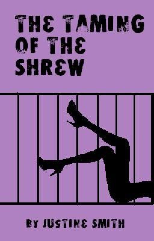 The Taming of The Shrew - A modern tale by xXxRAwWwRxXx