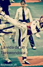 La vida de un taekwondoca by jhosue_vh