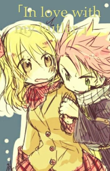 「 In love with my butler 」(A NaLu Fanfiction ★)