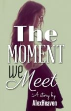 The Moment We Meet by AlexHeaven