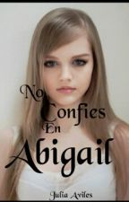 No Confies en Abigail by juliiiaviles