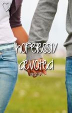 Hopelessly Devoted { attached sequel } by janessars