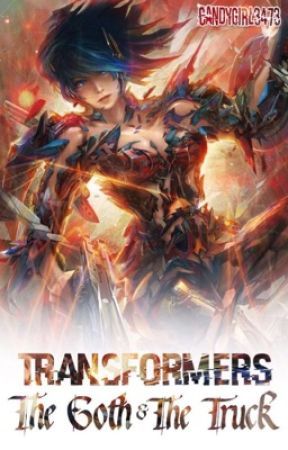 {BOOK ONE} Transformers: The Goth & The Truck ({ #Wattys2018 }) by Candygirl3473