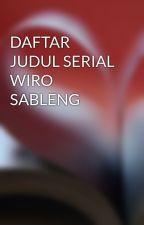 DAFTAR JUDUL SERIAL WIRO SABLENG by Aviroez