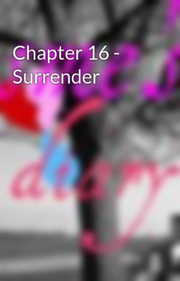 Chapter 16 - Surrender by EsmesDiary