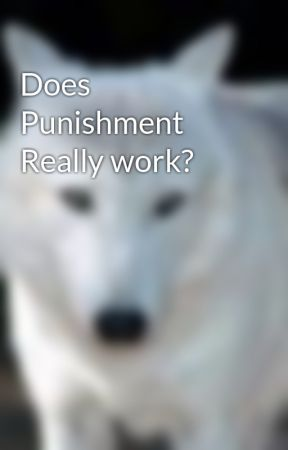 Does Punishment Really work? by wolf-girl