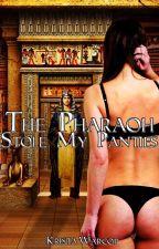 The Pharaoh Stole My Panties (Wattys2016) by KM_Warcop