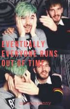 Eventually Everyone Runs Out of Time. (jacksepticeye x PewDiePie) {#Wattys2016} by Reality_Rehab