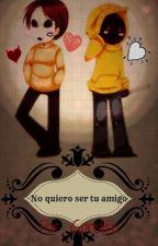 No quiero ser tu amigo Yaoi MaskyxHoody  Book 1 Love Normal  by XxSangfroidxX