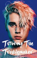 Tutoring The Troublemaker (Justin Bieber FanFic) by secute_justin