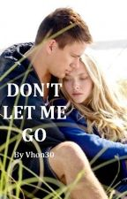 Don't Let Me Go by Vhon30