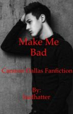 Make Me Bad (Cameron Dallas Fan Fiction) (COMPLETED) by hadhatter