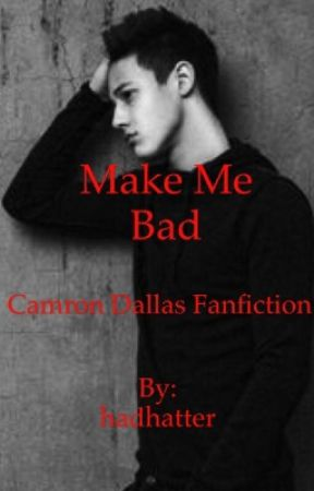 Make Me Bad (Cameron Dallas Fan Fiction) by hadhatter