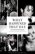 [MJ Fanfiction] What Happened That Day by BillieJean12