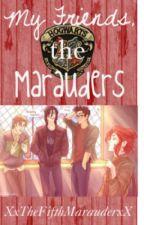 My Friends, the Marauders, Book 1 by XxTheFifthMarauderxX