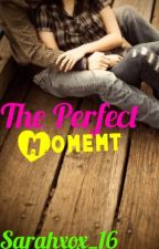 The Perfect Moment || Wattys 2016 ✔️ by Sarahxox_16