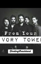 From Your Ivory Tower by FindingCrashland