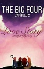THE BIG FOUR: Love Story. by missparkflyoung