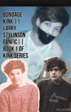 Bondage Kink (Book 1 of the kink series) ||larry stylinson|| by Ebony_Krause