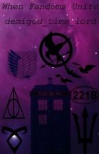 When Fandoms Unite by demigod_time_lord