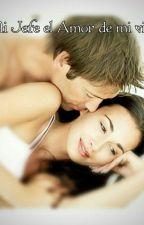 Mi Jefe el Amor de mi vida by milaaagrr29