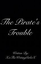 The Pirates Trouble by XxTheWritingGirlxX