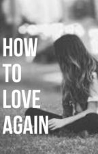 How To Love Again by 9VineBoysFanfiction