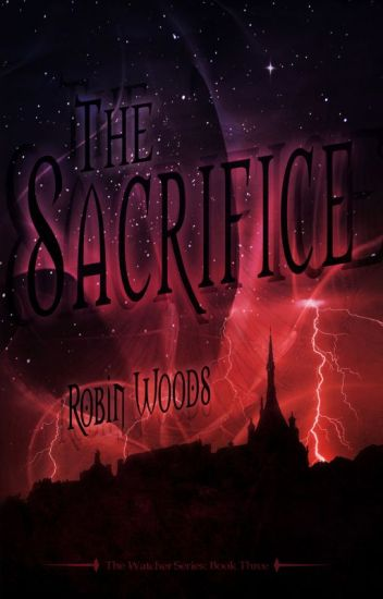 The Sacrifice: The Watcher Series Book Three (First 50 pages)