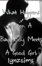 What Happens When A Bad Boy Meets A Good Girl by lynzsims