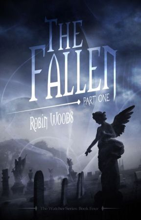 The Fallen: Part One: The Watcher Series Book Four (First 50 Pages) by RobinWoods8