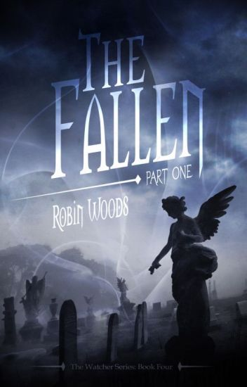The Fallen: Part One: The Watcher Series Book Four (First 50 Pages)