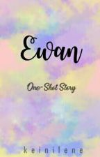 EWAN [One-Shot Story] -Editing- by keinilene