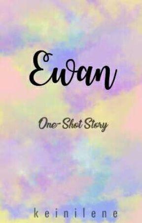EWAN [One-Shot Story] -Editing- by keinilene