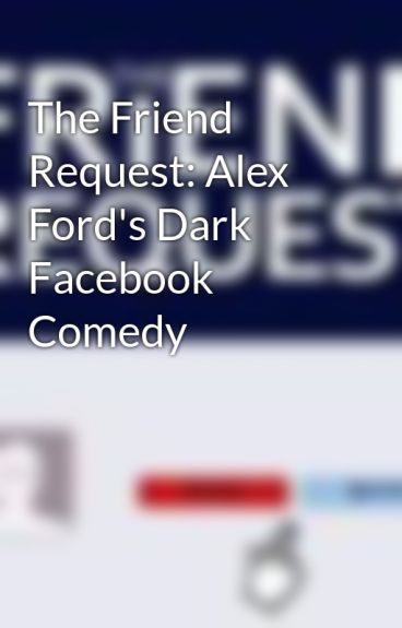 The Friend Request: Alex Ford's Dark Facebook Comedy by AlexFord