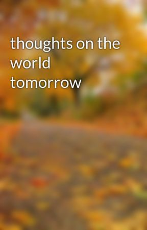 thoughts on the world tomorrow by rowingismylife
