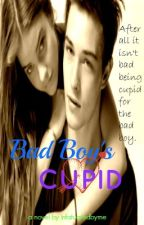 Bad Boy's Cupid (a.k.a Being with the bad boy) by infatuatedbyme