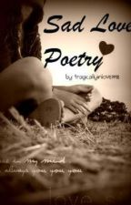 Sad Love Poems by tragicallyinlove1998