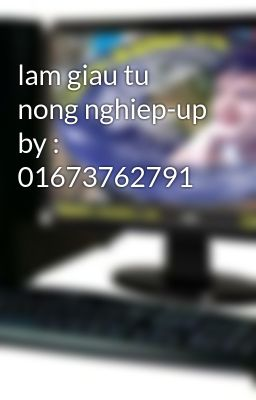 lam giau tu nong nghiep-up by : 01673762791
