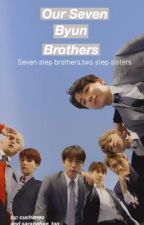 Our SEVEN BYUN Brothers (BTS FF) by Cuchimeo