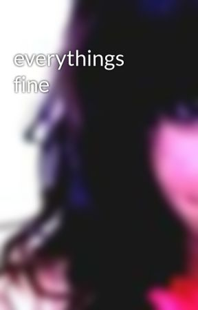 everythings fine by beautiful_disaster