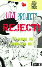 Love Project? Reject! [YAOI; SLOW UPDATE] by Raisucchi